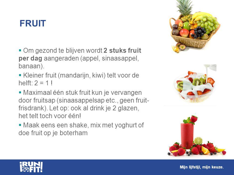 FRUIT Om gezond te blijven wordt 2 stuks fruit per dag aangeraden (appel, sinaasappel, banaan).