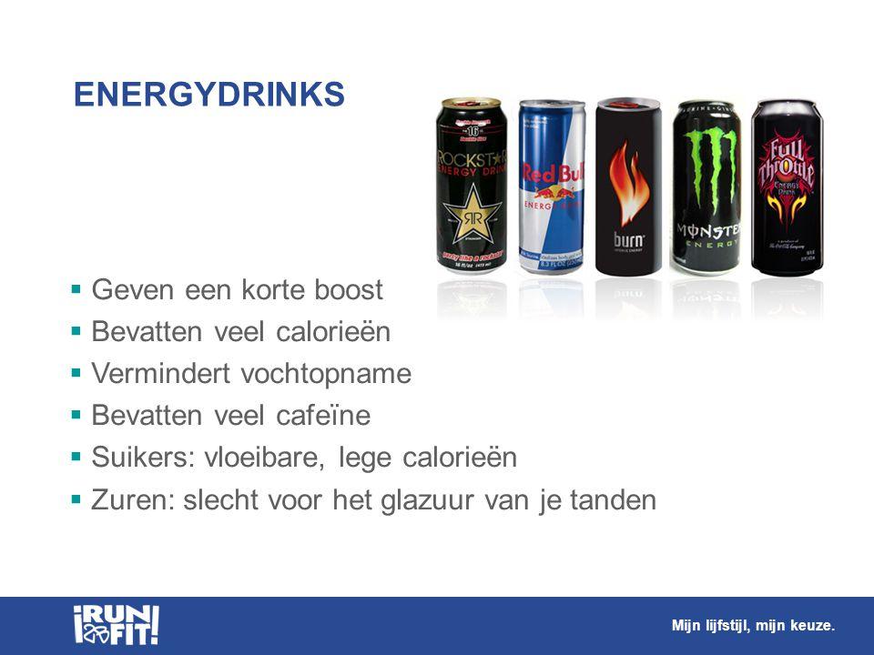 ENERGYDRINKS Geven een korte boost Bevatten veel calorieën