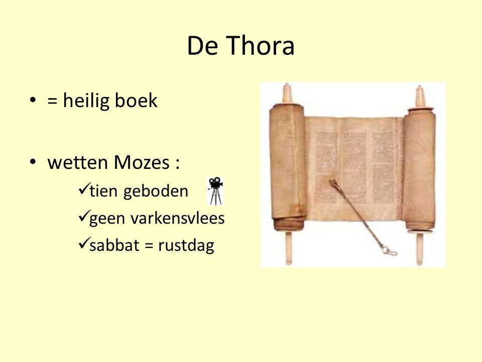 De Thora = heilig boek wetten Mozes : tien geboden geen varkensvlees