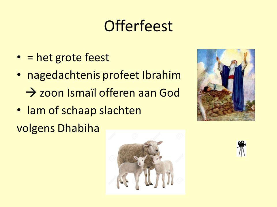 Offerfeest = het grote feest nagedachtenis profeet Ibrahim