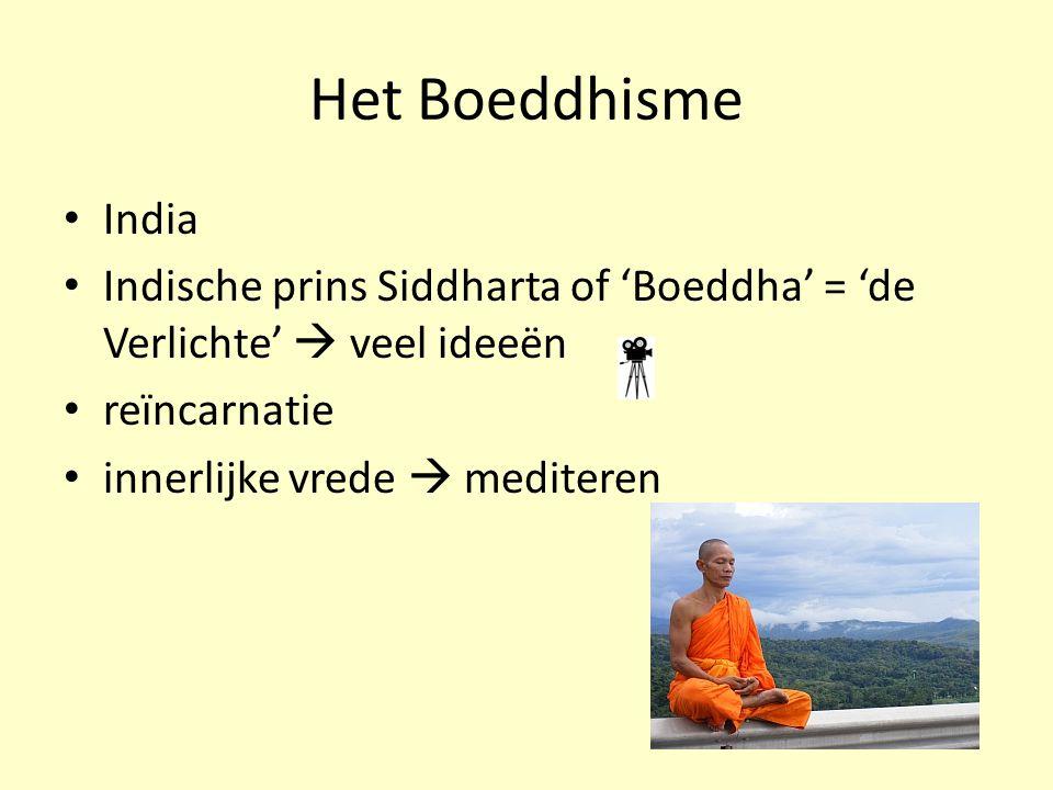 Het Boeddhisme India. Indische prins Siddharta of 'Boeddha' = 'de Verlichte'  veel ideeën. reïncarnatie.