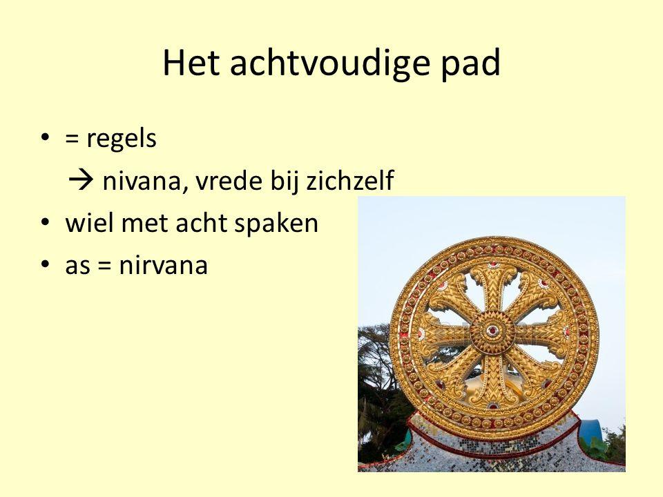 Het achtvoudige pad = regels  nivana, vrede bij zichzelf
