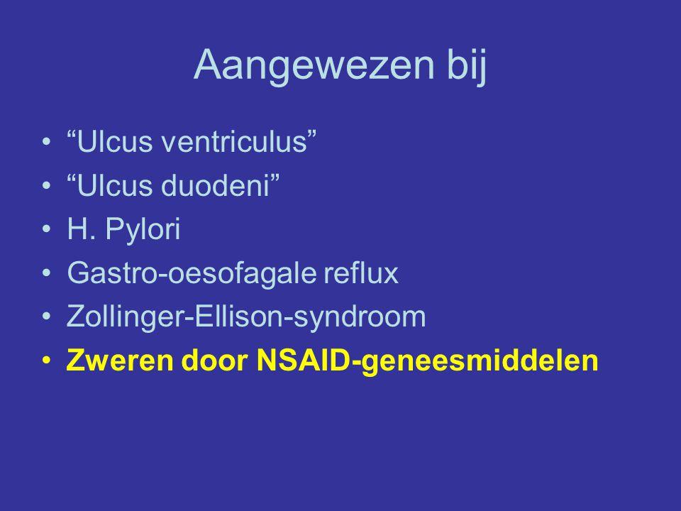 Aangewezen bij Ulcus ventriculus Ulcus duodeni H. Pylori