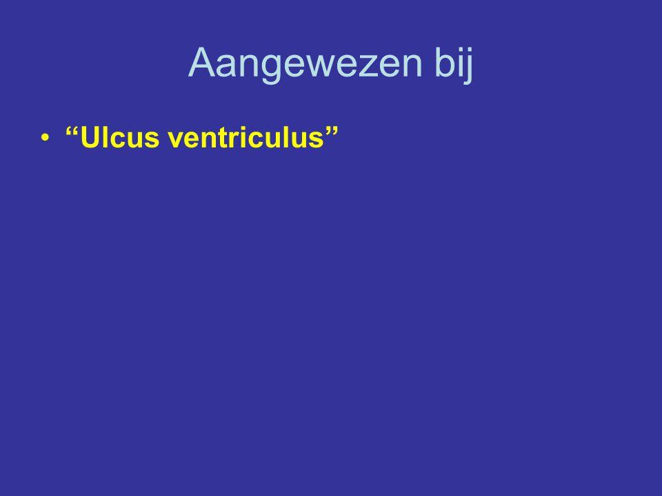Aangewezen bij Ulcus ventriculus