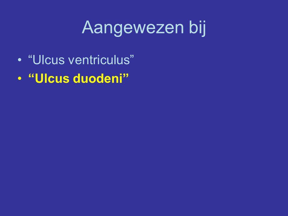 Aangewezen bij Ulcus ventriculus Ulcus duodeni
