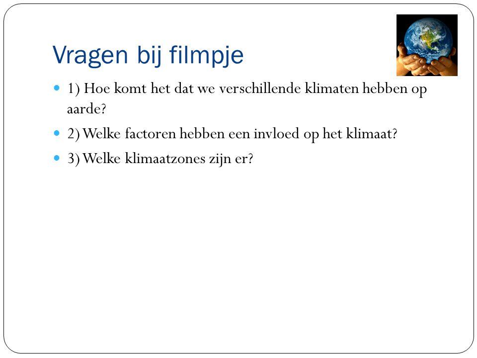 Vragen bij filmpje 1) Hoe komt het dat we verschillende klimaten hebben op aarde 2) Welke factoren hebben een invloed op het klimaat