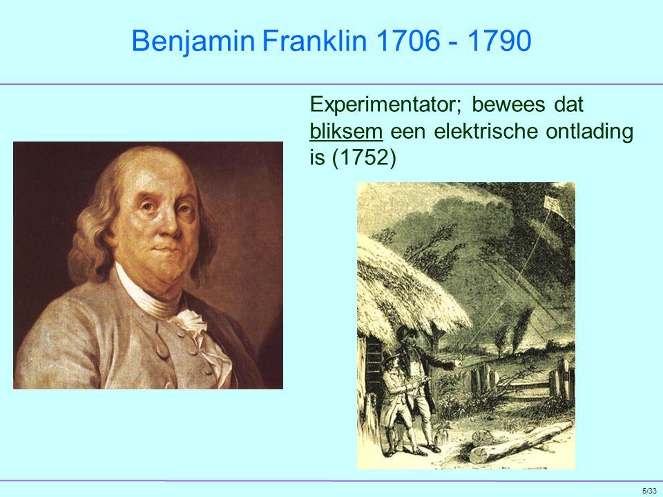 Benjamin Franklin 1706 - 1790 Experimentator; bewees dat bliksem een elektrische ontlading is (1752)
