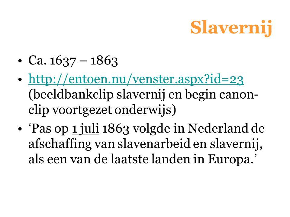 Slavernij Ca. 1637 – 1863. http://entoen.nu/venster.aspx id=23 (beeldbankclip slavernij en begin canon-clip voortgezet onderwijs)