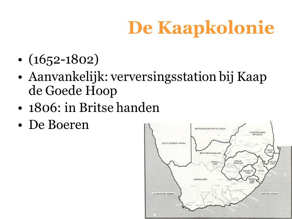 De Kaapkolonie (1652-1802) Aanvankelijk: verversingsstation bij Kaap de Goede Hoop. 1806: in Britse handen.