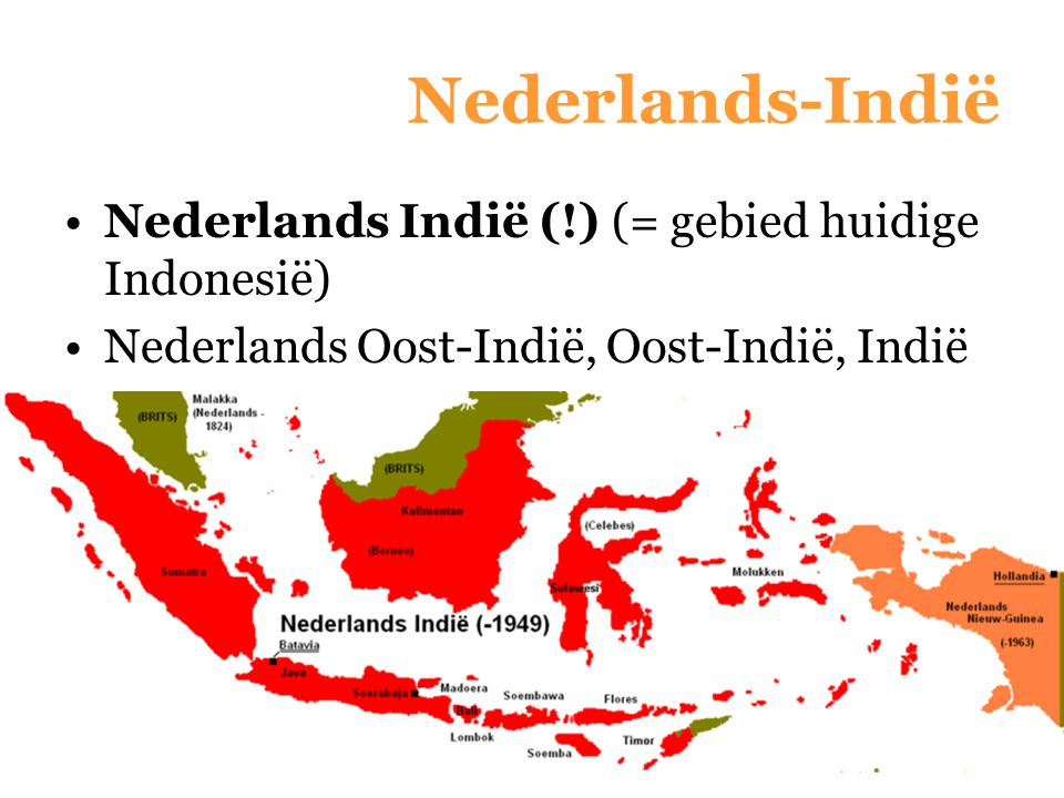 Nederlands-Indië Nederlands Indië (!) (= gebied huidige Indonesië)