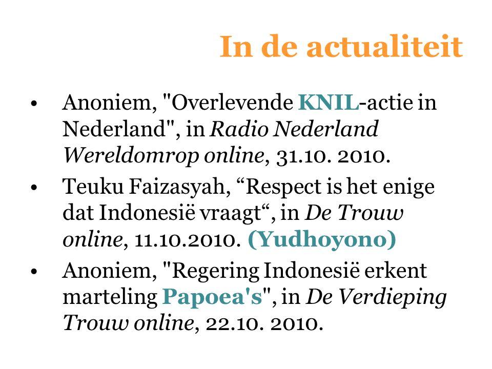 In de actualiteit Anoniem, Overlevende KNIL-actie in Nederland , in Radio Nederland Wereldomrop online, 31.10. 2010.