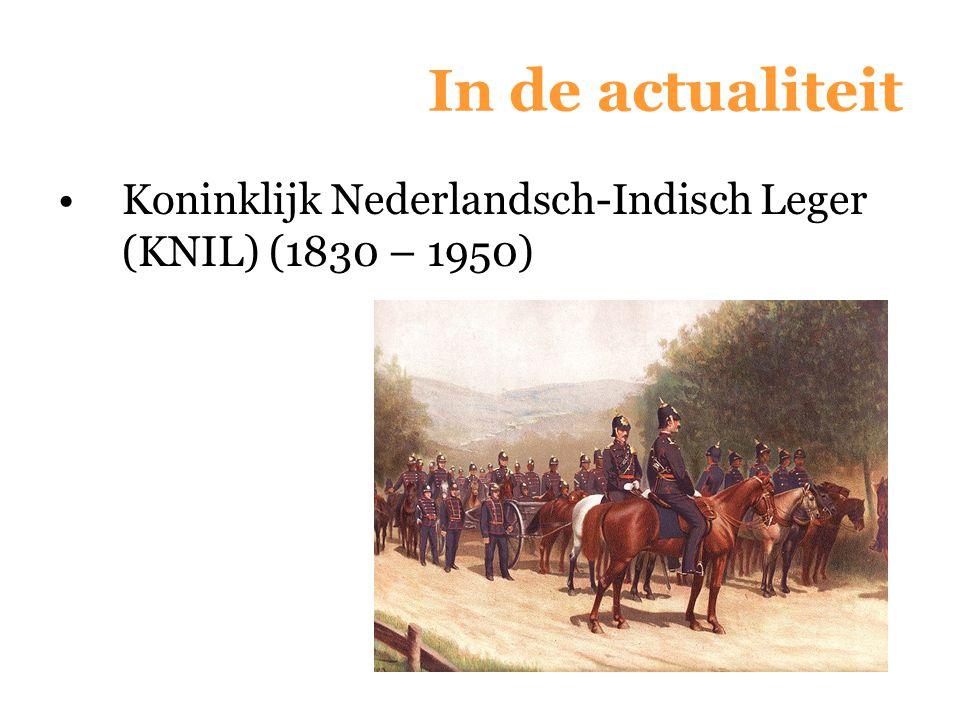In de actualiteit Koninklijk Nederlandsch-Indisch Leger (KNIL) (1830 – 1950)