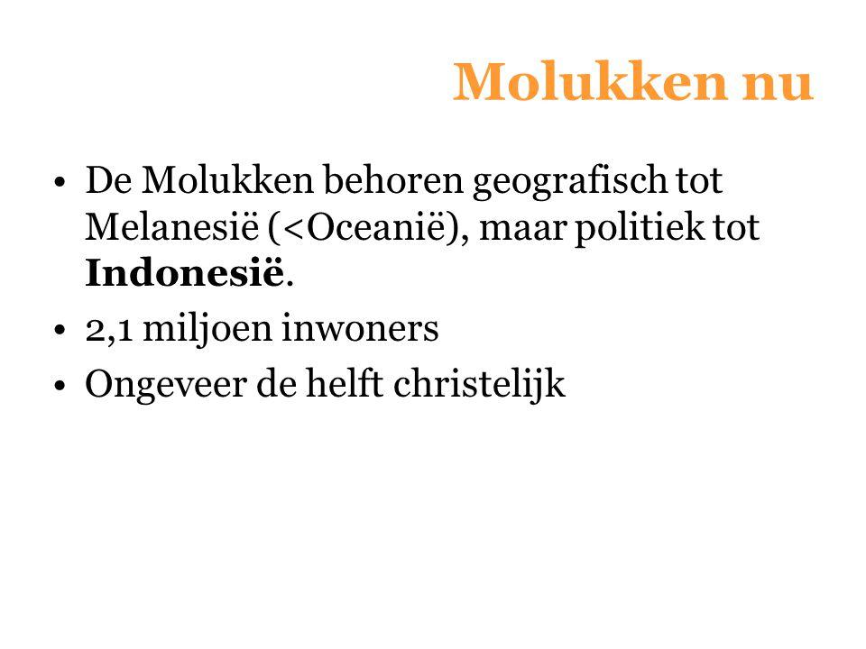 Molukken nu De Molukken behoren geografisch tot Melanesië (<Oceanië), maar politiek tot Indonesië. 2,1 miljoen inwoners.