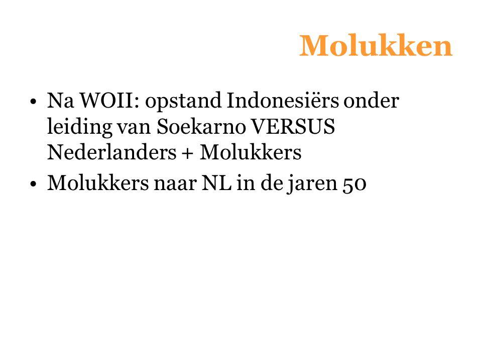 Molukken Na WOII: opstand Indonesiërs onder leiding van Soekarno VERSUS Nederlanders + Molukkers.