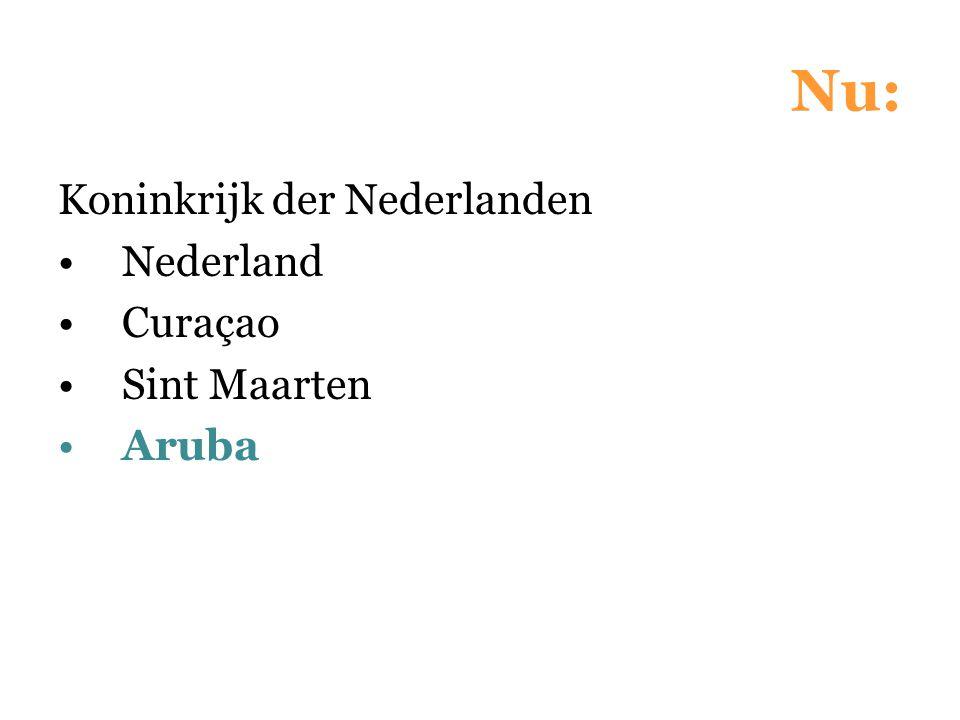 Nu: Koninkrijk der Nederlanden Nederland Curaçao Sint Maarten Aruba