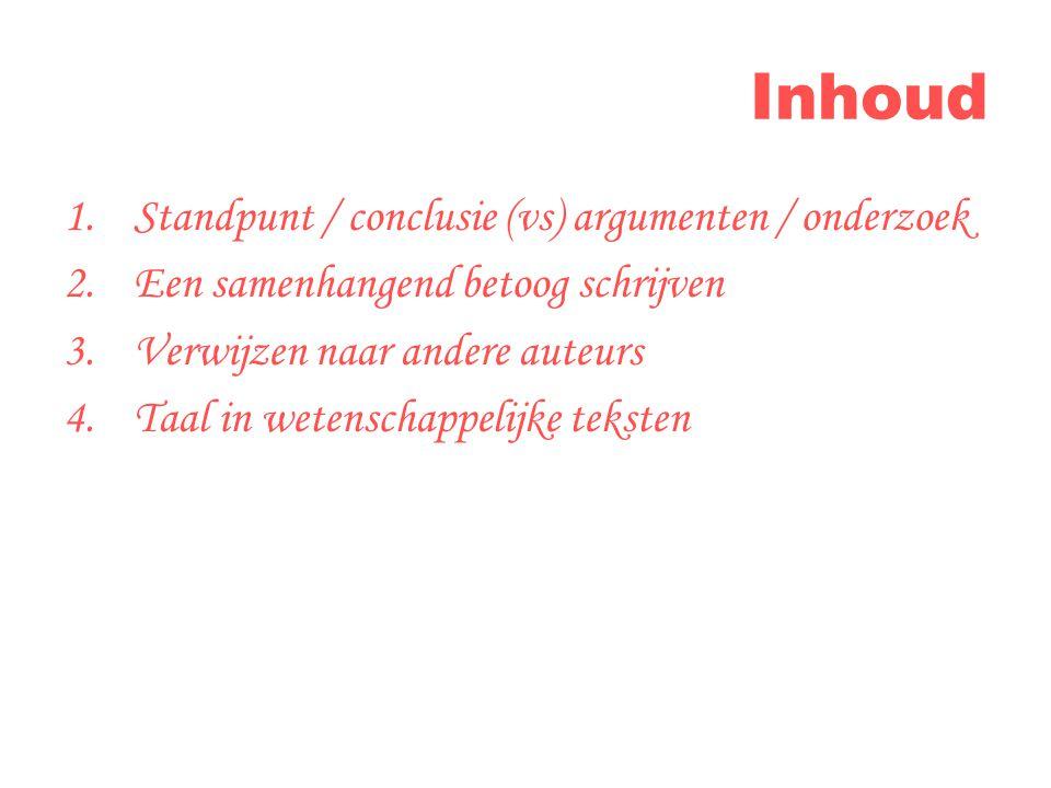 Inhoud Standpunt / conclusie (vs) argumenten / onderzoek