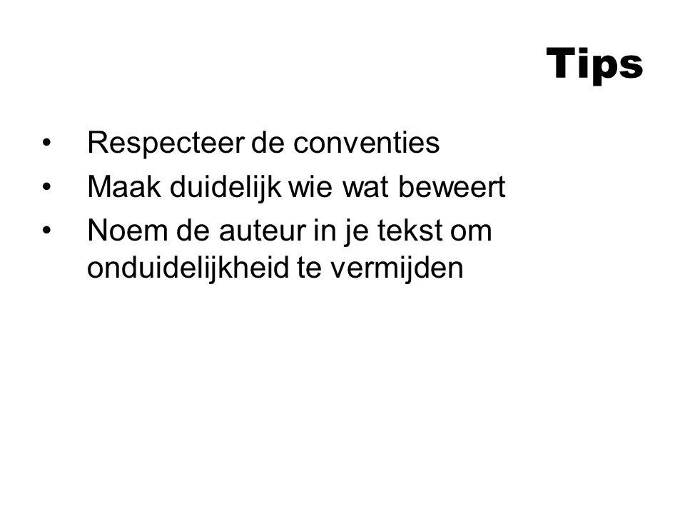 Tips Respecteer de conventies Maak duidelijk wie wat beweert