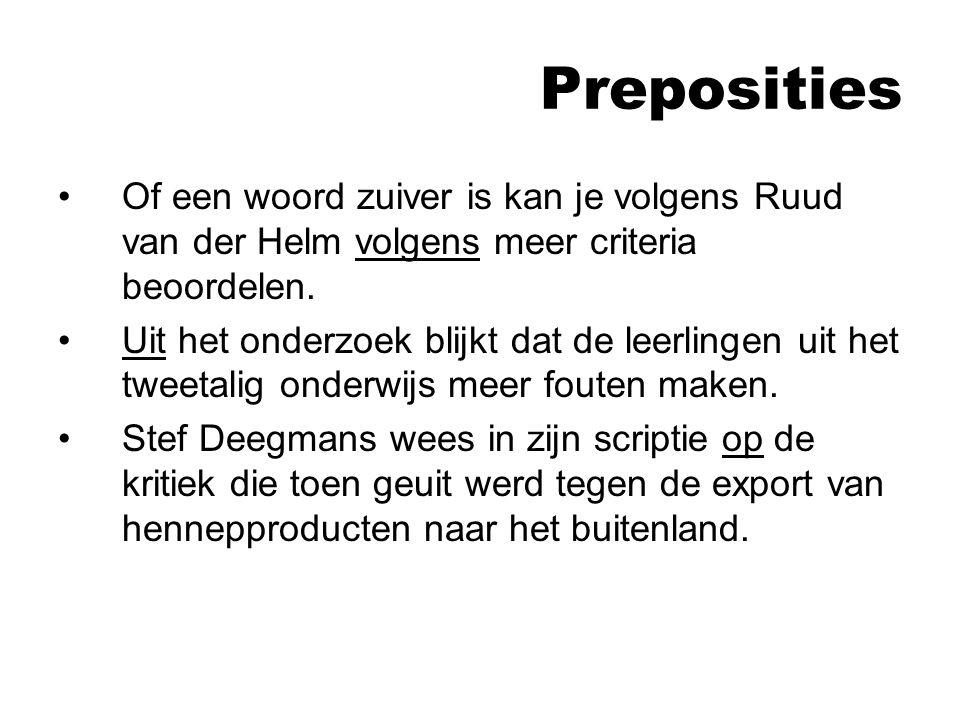 Preposities Of een woord zuiver is kan je volgens Ruud van der Helm volgens meer criteria beoordelen.