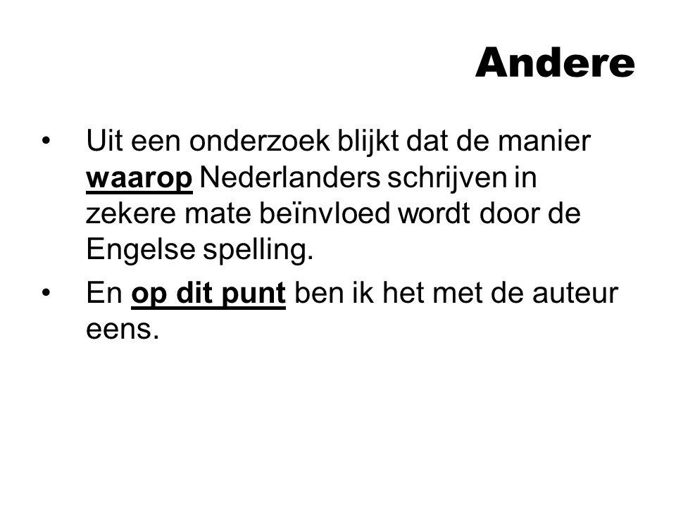 Andere Uit een onderzoek blijkt dat de manier waarop Nederlanders schrijven in zekere mate beïnvloed wordt door de Engelse spelling.
