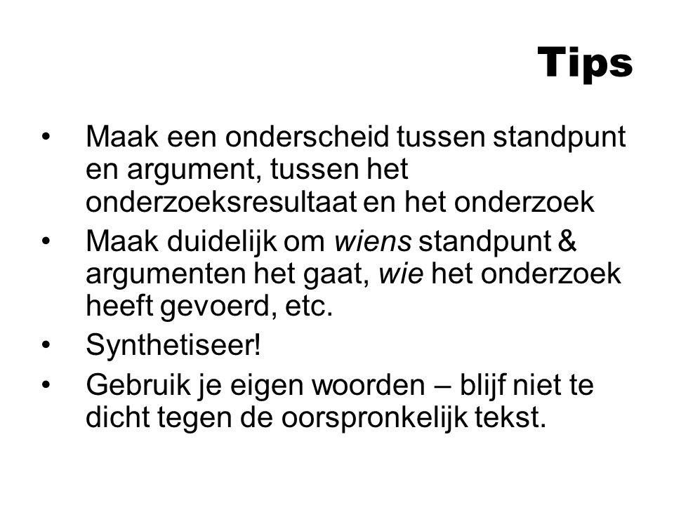 Tips Maak een onderscheid tussen standpunt en argument, tussen het onderzoeksresultaat en het onderzoek.