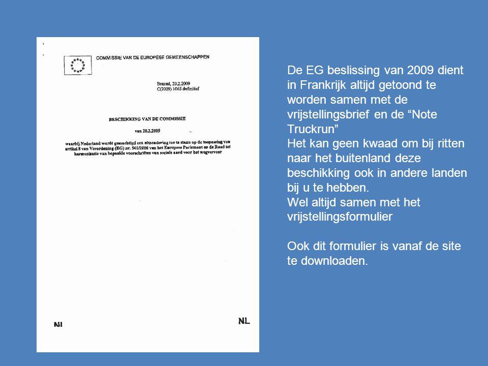 De EG beslissing van 2009 dient in Frankrijk altijd getoond te worden samen met de vrijstellingsbrief en de Note Truckrun