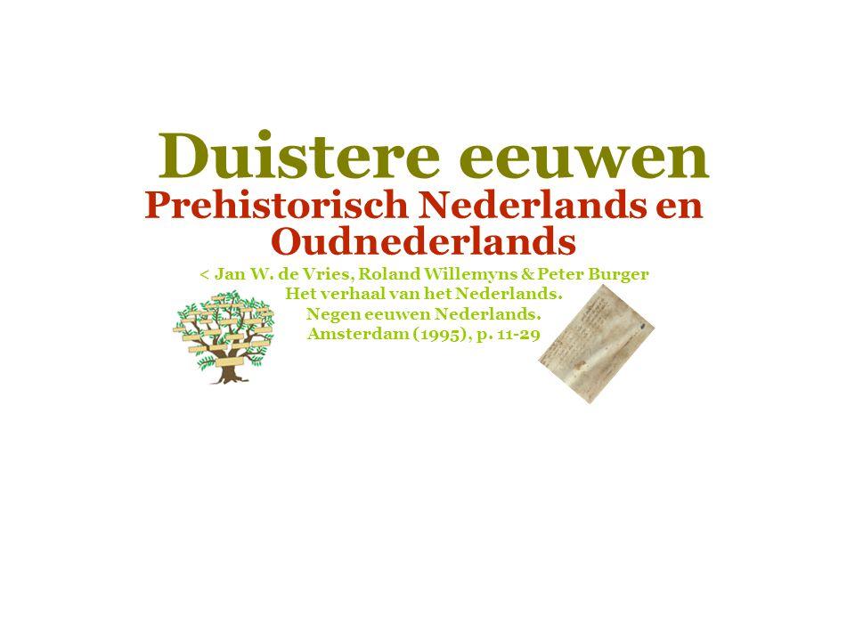 Duistere eeuwen Prehistorisch Nederlands en Oudnederlands