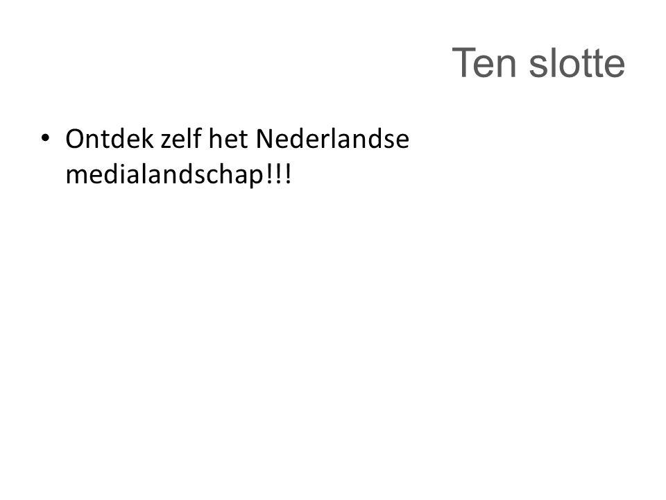 Ten slotte Ontdek zelf het Nederlandse medialandschap!!!
