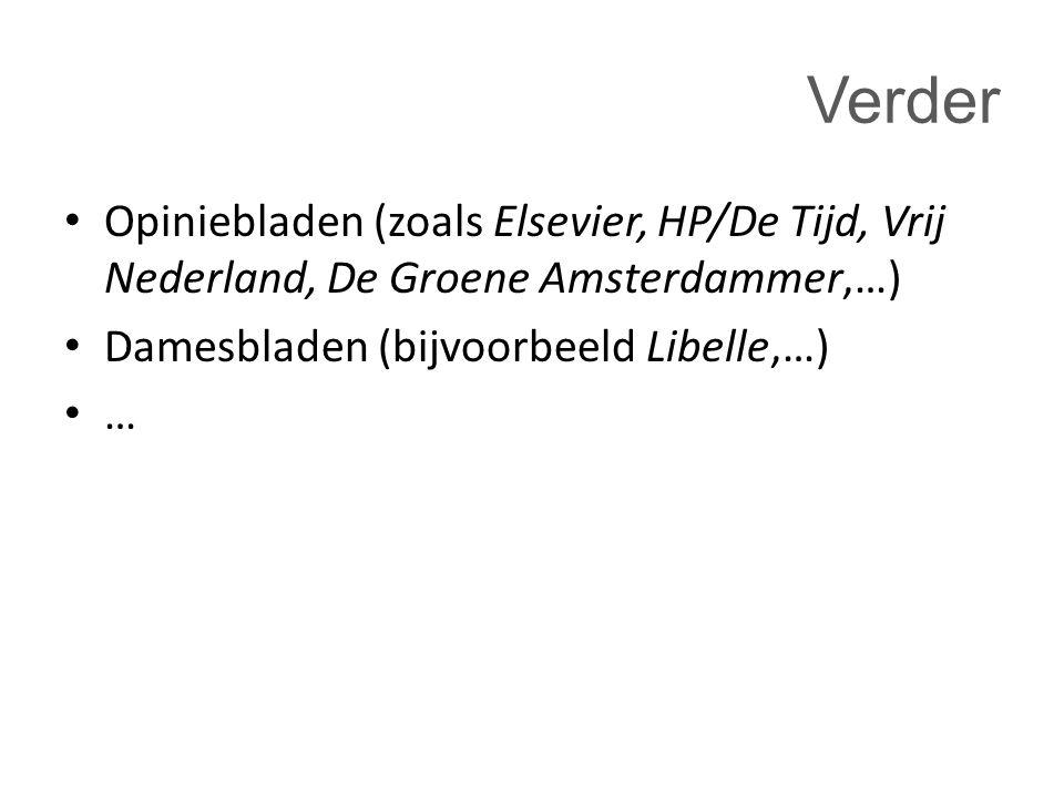 Verder Opiniebladen (zoals Elsevier, HP/De Tijd, Vrij Nederland, De Groene Amsterdammer,…) Damesbladen (bijvoorbeeld Libelle,…)