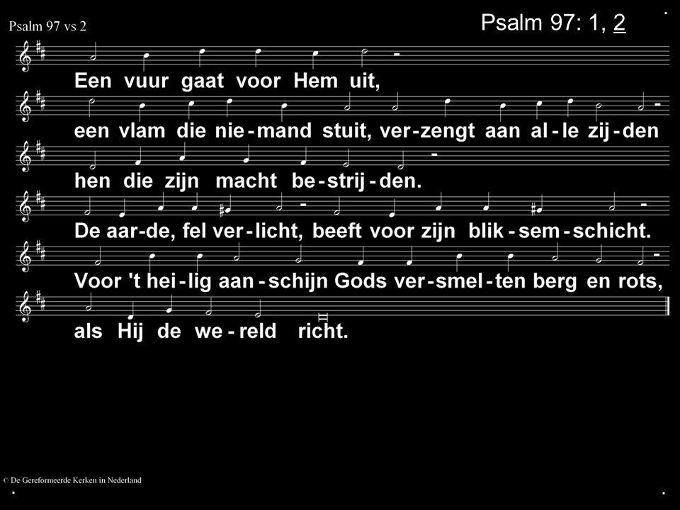 . Psalm 97: 1, 2 . .