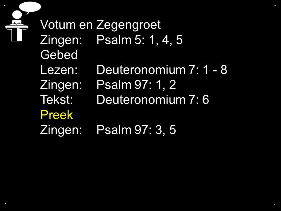 Lezen: Deuteronomium 7: 1 - 8 Zingen: Psalm 97: 1, 2