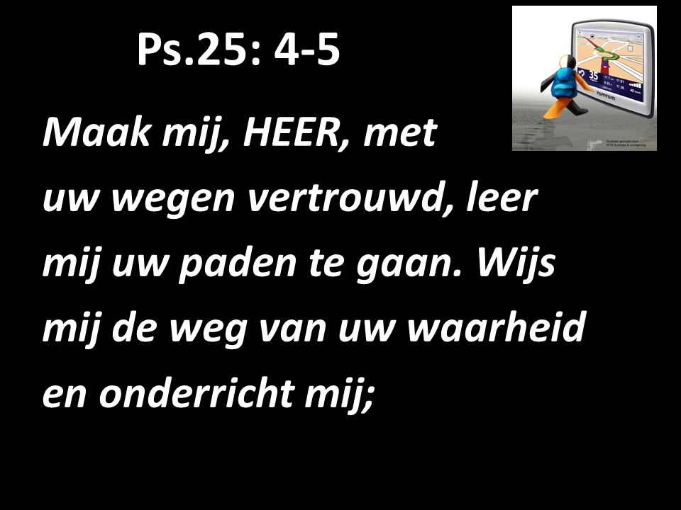 Ppt bij de thema-preek over Ga met God. n. a. v. Ps. 25 en Joh