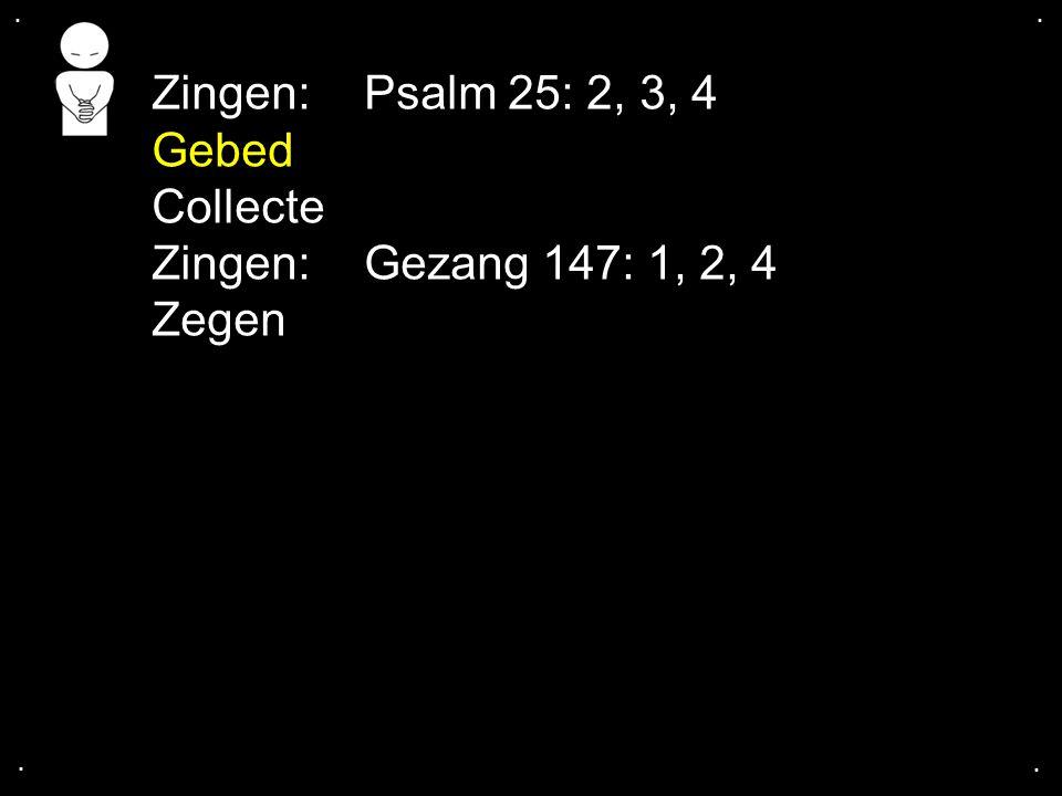 Zingen: Psalm 25: 2, 3, 4 Gebed Collecte Zingen: Gezang 147: 1, 2, 4