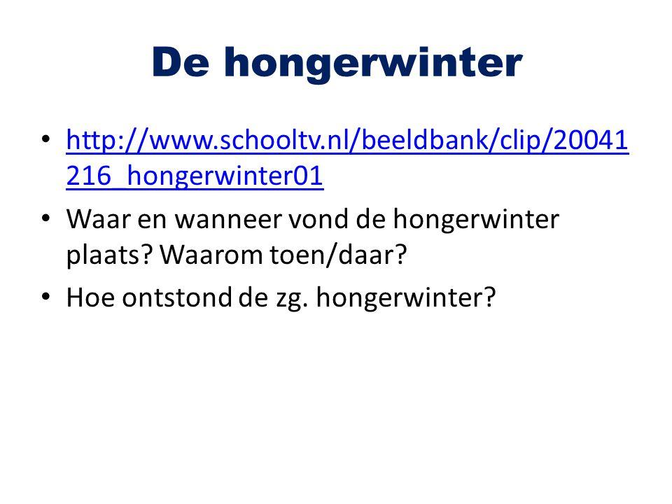 De hongerwinter http://www.schooltv.nl/beeldbank/clip/20041216_hongerwinter01. Waar en wanneer vond de hongerwinter plaats Waarom toen/daar