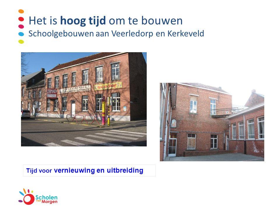 Het is hoog tijd om te bouwen Schoolgebouwen aan Veerledorp en Kerkeveld