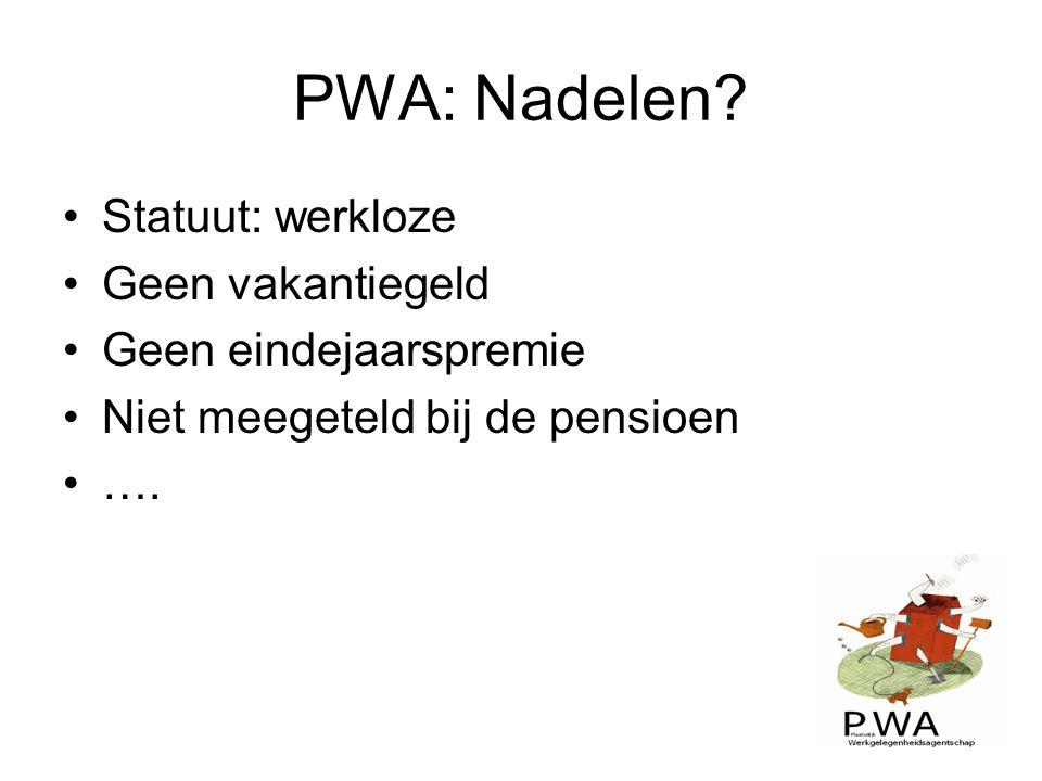 PWA: Nadelen Statuut: werkloze Geen vakantiegeld