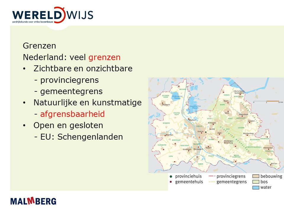 Grenzen Nederland: veel grenzen. Zichtbare en onzichtbare. - provinciegrens. - gemeentegrens. Natuurlijke en kunstmatige.