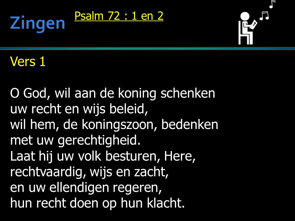 Zingen Vers 1 O God, wil aan de koning schenken