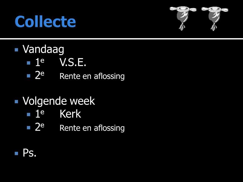 Collecte Vandaag 1e V.S.E. 2e Rente en aflossing Volgende week 1e Kerk
