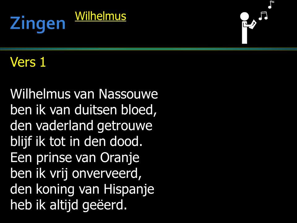 Zingen Vers 1 Wilhelmus van Nassouwe ben ik van duitsen bloed,
