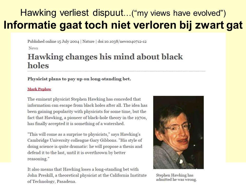 Hawking verliest dispuut…( my views have evolved ) Informatie gaat toch niet verloren bij zwart gat