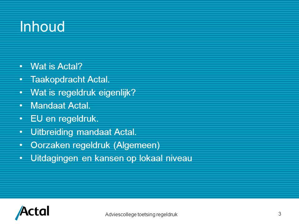 Inhoud Wat is Actal Taakopdracht Actal. Wat is regeldruk eigenlijk