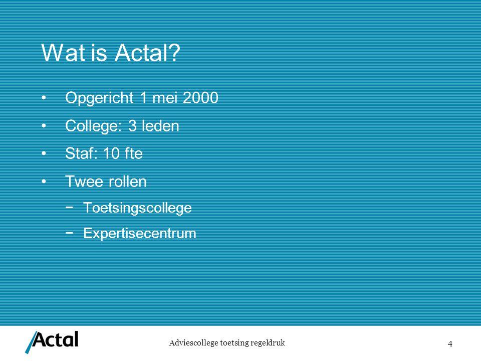 Wat is Actal Opgericht 1 mei 2000 College: 3 leden Staf: 10 fte