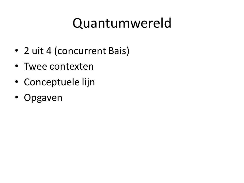 Quantumwereld 2 uit 4 (concurrent Bais) Twee contexten