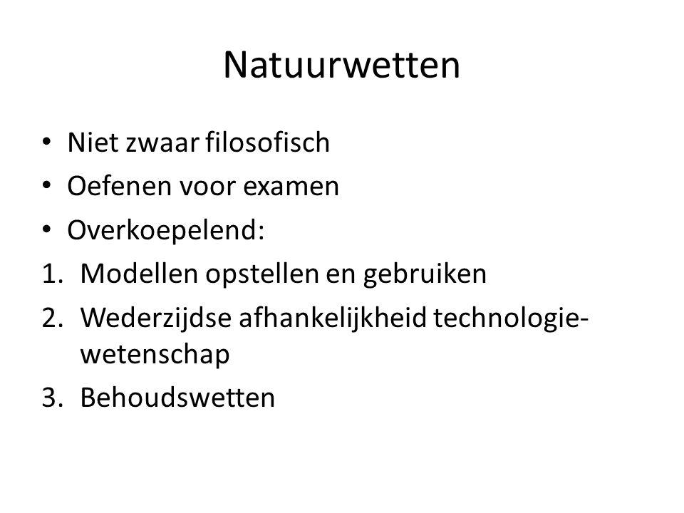 Natuurwetten Niet zwaar filosofisch Oefenen voor examen Overkoepelend: