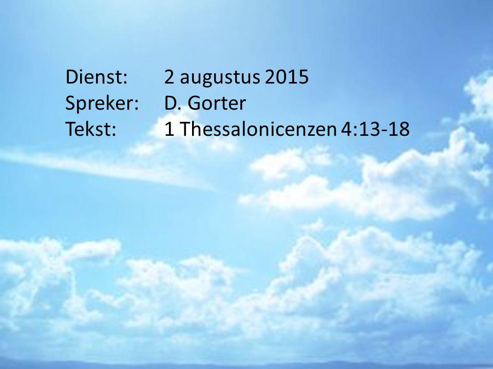 Dienst:. 2 augustus 2015 Spreker:. D. Gorter Tekst: