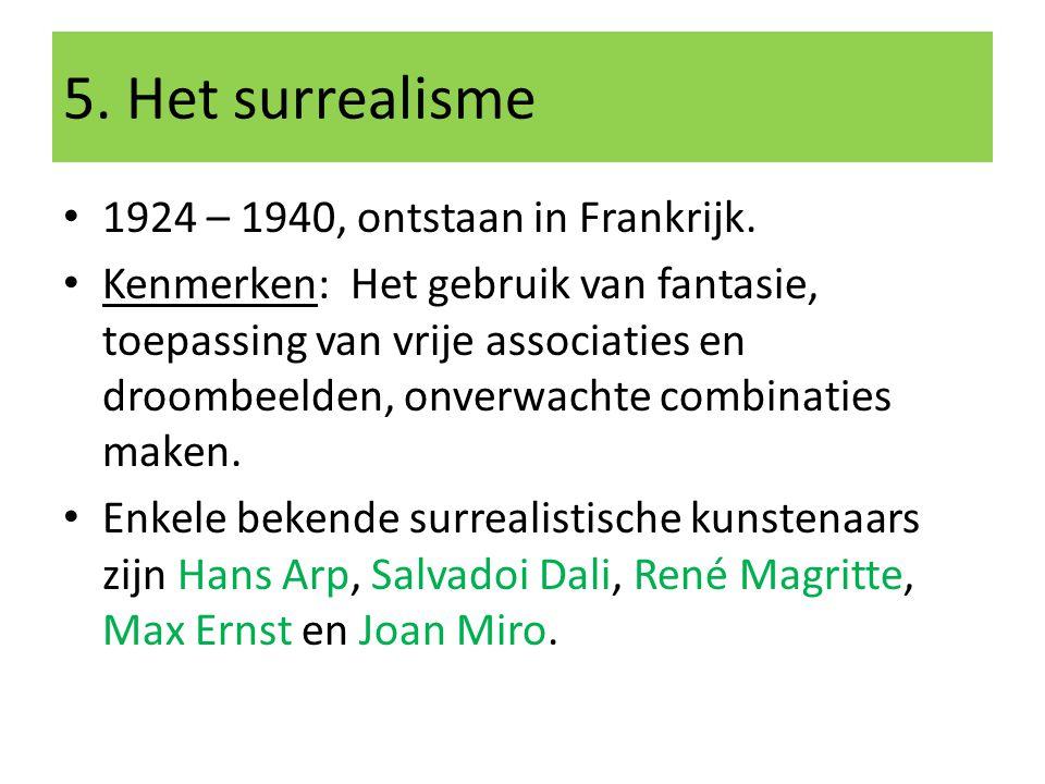 5. Het surrealisme 1924 – 1940, ontstaan in Frankrijk.