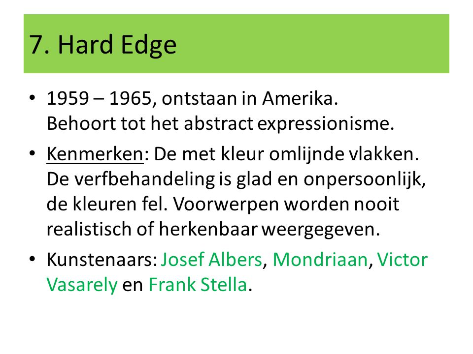 7. Hard Edge 1959 – 1965, ontstaan in Amerika. Behoort tot het abstract expressionisme.