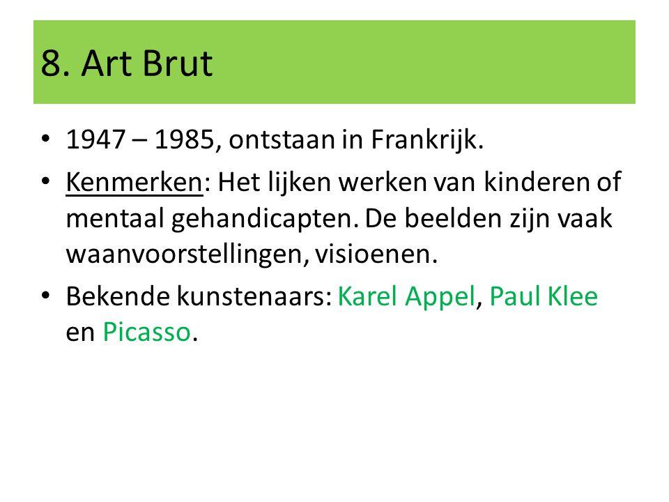 8. Art Brut 1947 – 1985, ontstaan in Frankrijk.