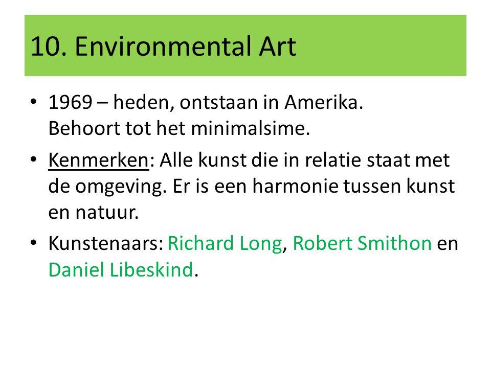10. Environmental Art 1969 – heden, ontstaan in Amerika. Behoort tot het minimalsime.