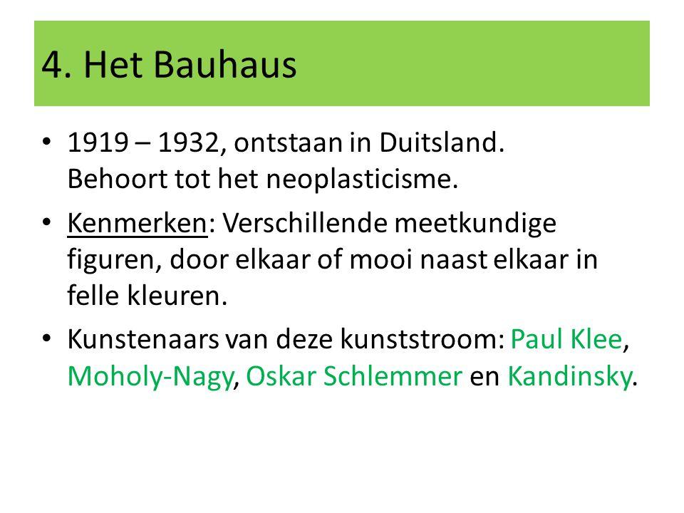 4. Het Bauhaus 1919 – 1932, ontstaan in Duitsland. Behoort tot het neoplasticisme.